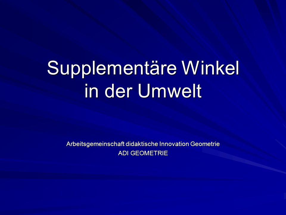 Supplementäre Winkel in der Umwelt Arbeitsgemeinschaft didaktische Innovation Geometrie ADI GEOMETRIE