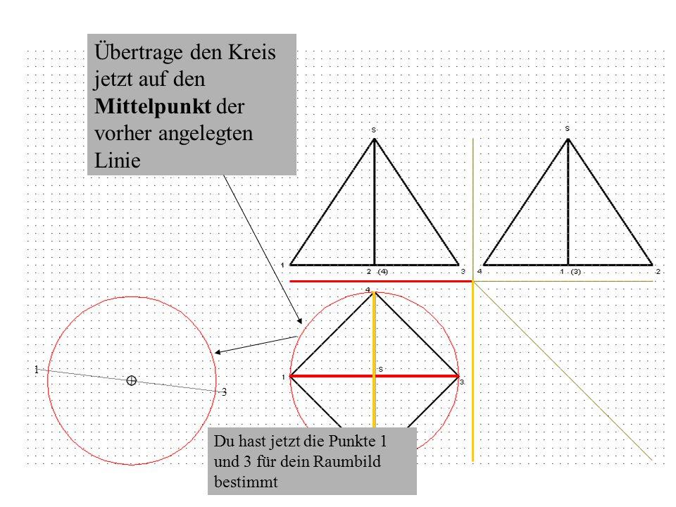 Übertrage den Kreis jetzt auf den Mittelpunkt der vorher angelegten Linie Du hast jetzt die Punkte 1 und 3 für dein Raumbild bestimmt 1 3