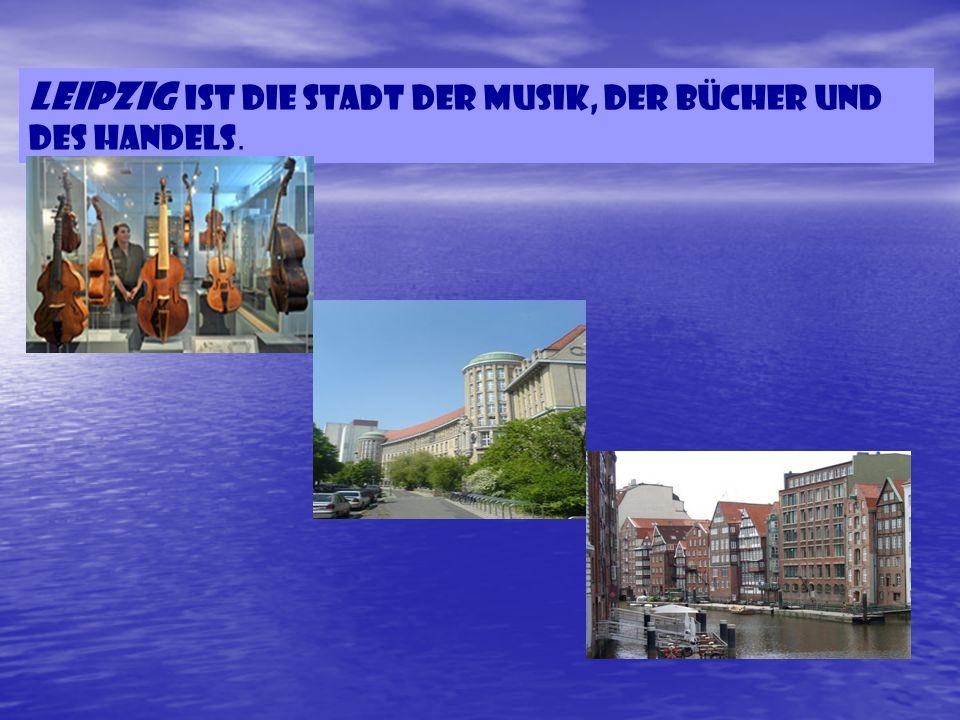 Leipzig IST die Stadt der Musik, der Bücher und des Handels.