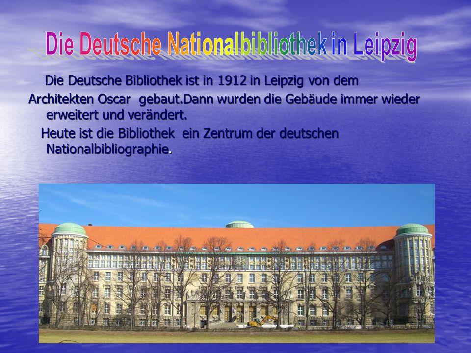 Die Deutsche Bibliothek ist in 1912 in Leipzig von dem Die Deutsche Bibliothek ist in 1912 in Leipzig von dem Architekten Oscar gebaut.Dann wurden die Gebäude immer wieder erweitert und verändert.