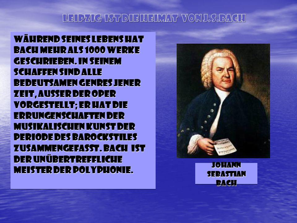 Während seines Lebens hat Bach mehr ALS 1000 Werke geschrieben.