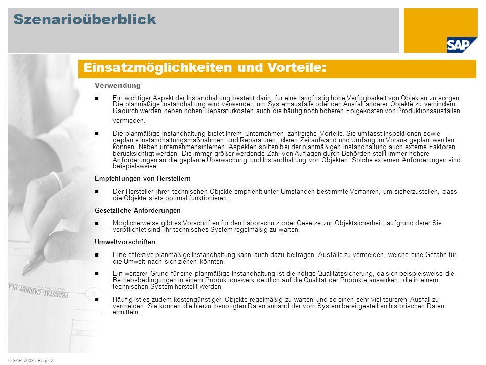 © SAP 2008 / Page 3 Erforderlich SAP EHP3 for SAP ERP 6.0 An den Abläufen beteiligte Benutzerrollen Wartung Inspektion Instandsetzung Erforderliche SAP Anwendungen: Szenarioüberblick