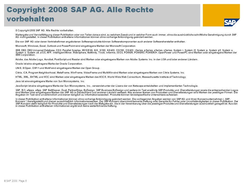 © SAP 2008 / Page 6 © Copyright 2008 SAP AG. Alle Rechte vorbehalten. Weitergabe und Vervielfältigung dieser Publikation oder von Teilen daraus sind,