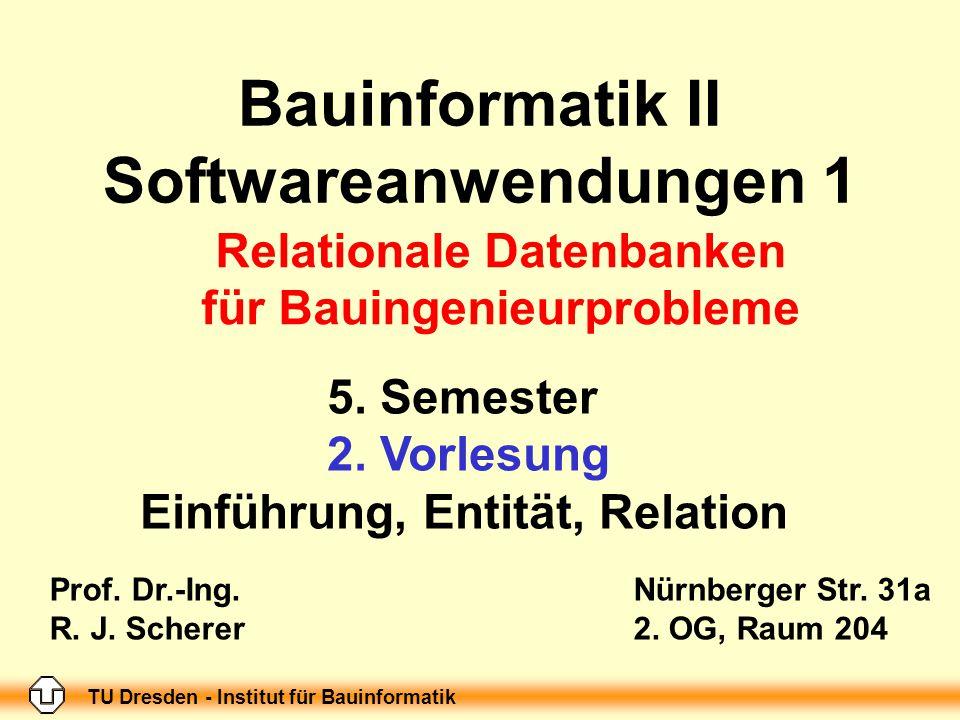 TU Dresden - Institut für Bauinformatik Folie-Nr.: 11 Bauinformatik II, Softwareanwendungen 1; 1.