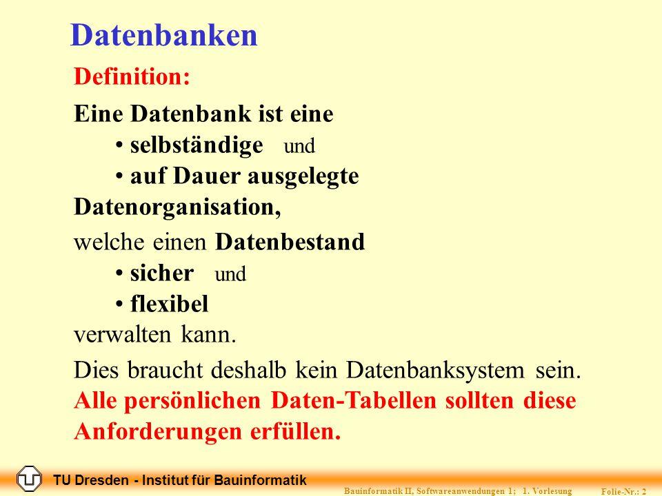 TU Dresden - Institut für Bauinformatik Folie-Nr.: 22 Bauinformatik II, Softwareanwendungen 1; 1.