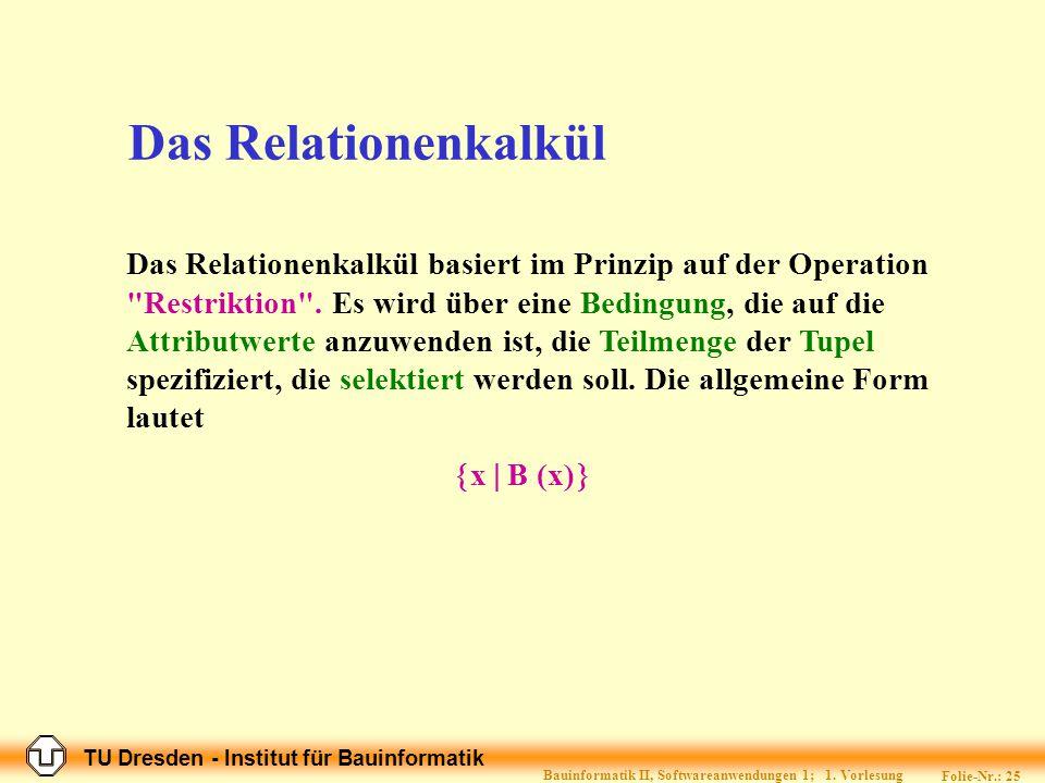 TU Dresden - Institut für Bauinformatik Folie-Nr.: 24 Bauinformatik II, Softwareanwendungen 1; 1.