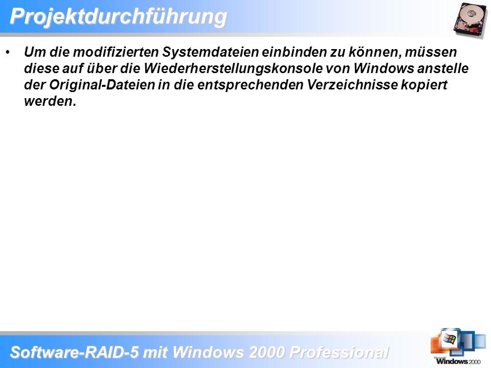 Software-RAID-5 mit Windows 2000 Professional Projektdurchführung Um die modifizierten Systemdateien einbinden zu können, müssen diese auf über die Wi