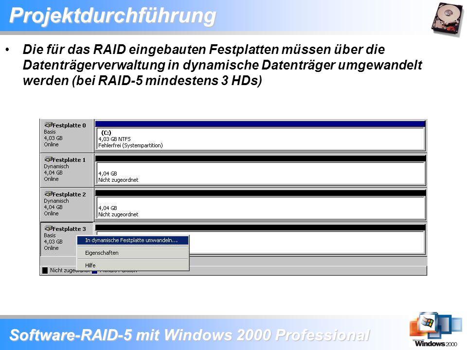 Software-RAID-5 mit Windows 2000 Professional Projektdurchführung Die für das RAID eingebauten Festplatten müssen über die Datenträgerverwaltung in dy