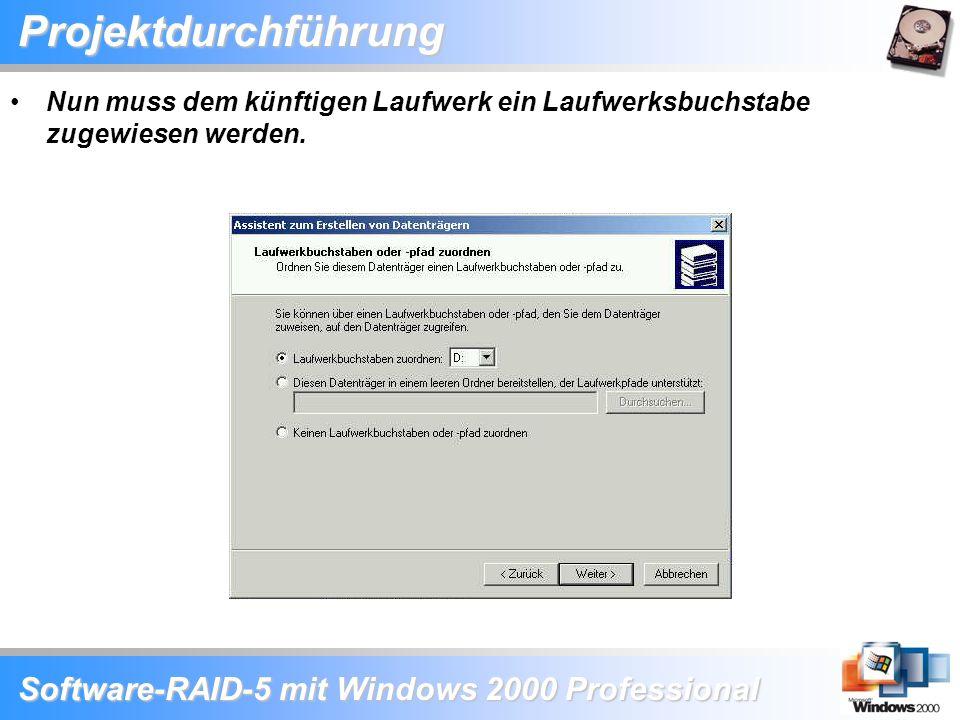 Software-RAID-5 mit Windows 2000 Professional Projektdurchführung Nun muss dem künftigen Laufwerk ein Laufwerksbuchstabe zugewiesen werden.