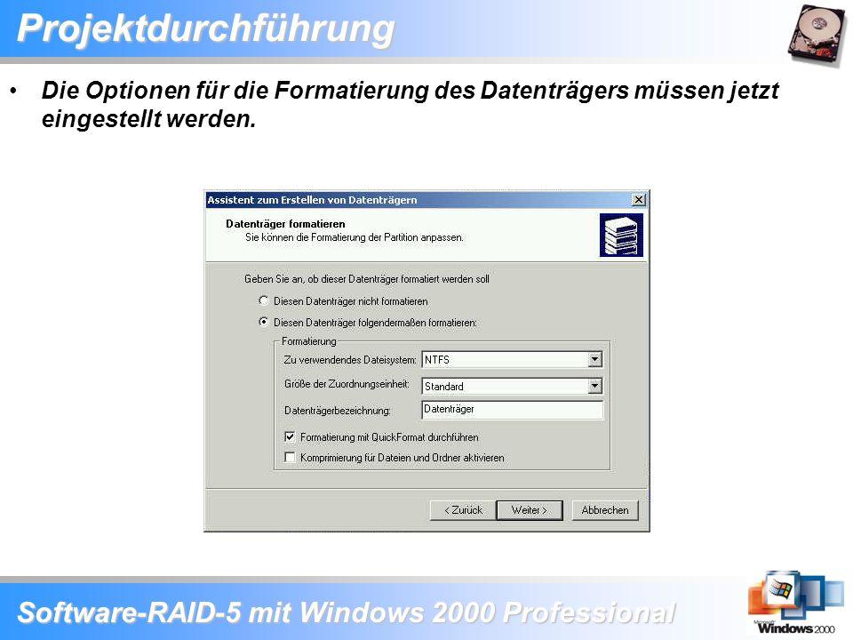 Software-RAID-5 mit Windows 2000 Professional Projektdurchführung Die Optionen für die Formatierung des Datenträgers müssen jetzt eingestellt werden.
