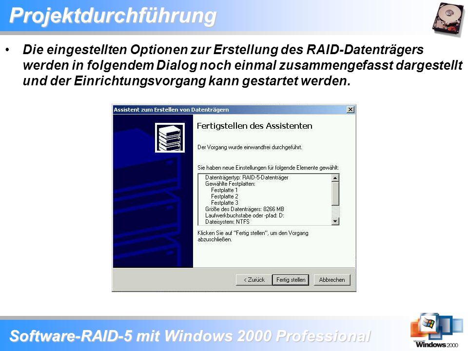 Software-RAID-5 mit Windows 2000 Professional Projektdurchführung Die eingestellten Optionen zur Erstellung des RAID-Datenträgers werden in folgendem