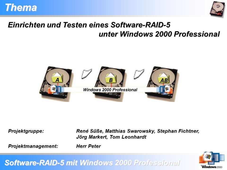 Software-RAID-5 mit Windows 2000 Professional Projektgruppe: René Süße, Matthias Swarowsky, Stephan Fichtner, Jörg Markert, Tom Leonhardt Projektmanag