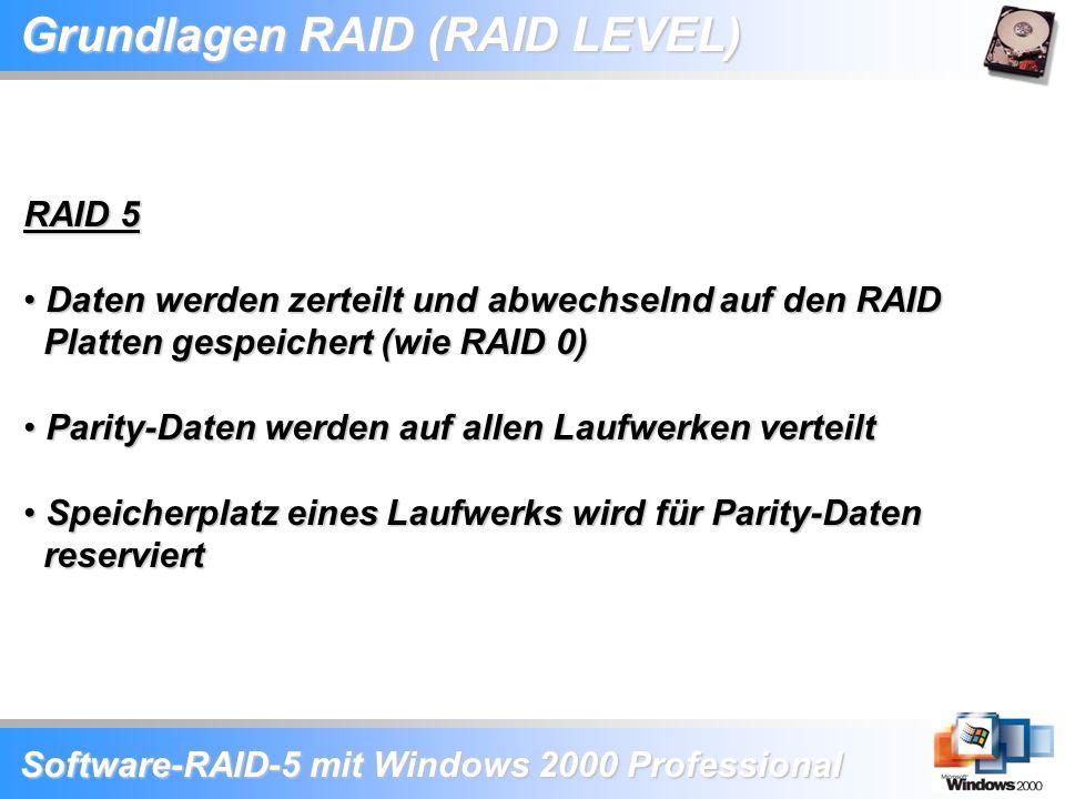 Software-RAID-5 mit Windows 2000 Professional Grundlagen RAID (RAID LEVEL) RAID 5 Daten werden zerteilt und abwechselnd auf den RAID Platten gespeiche