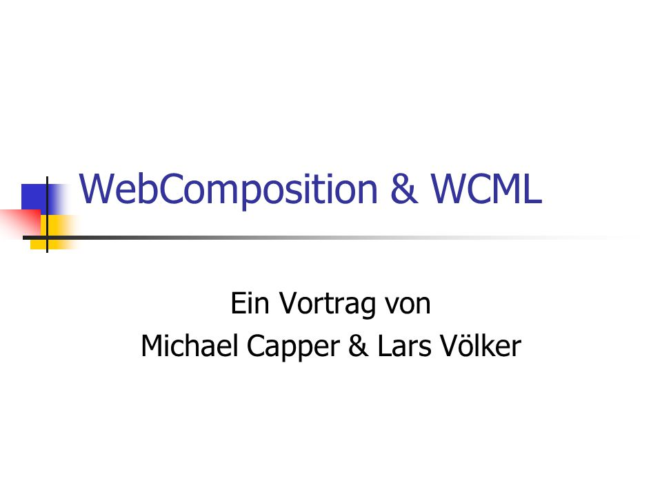 WebComposition & WCML Ein Vortrag von Michael Capper & Lars Völker