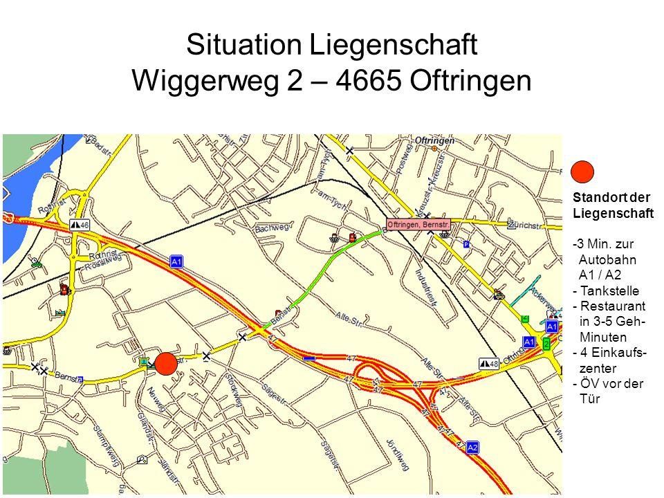 Situation Liegenschaft Wiggerweg 2 – 4665 Oftringen Standort der Liegenschaft -3 Min. zur Autobahn A1 / A2 - Tankstelle - Restaurant in 3-5 Geh- Minut