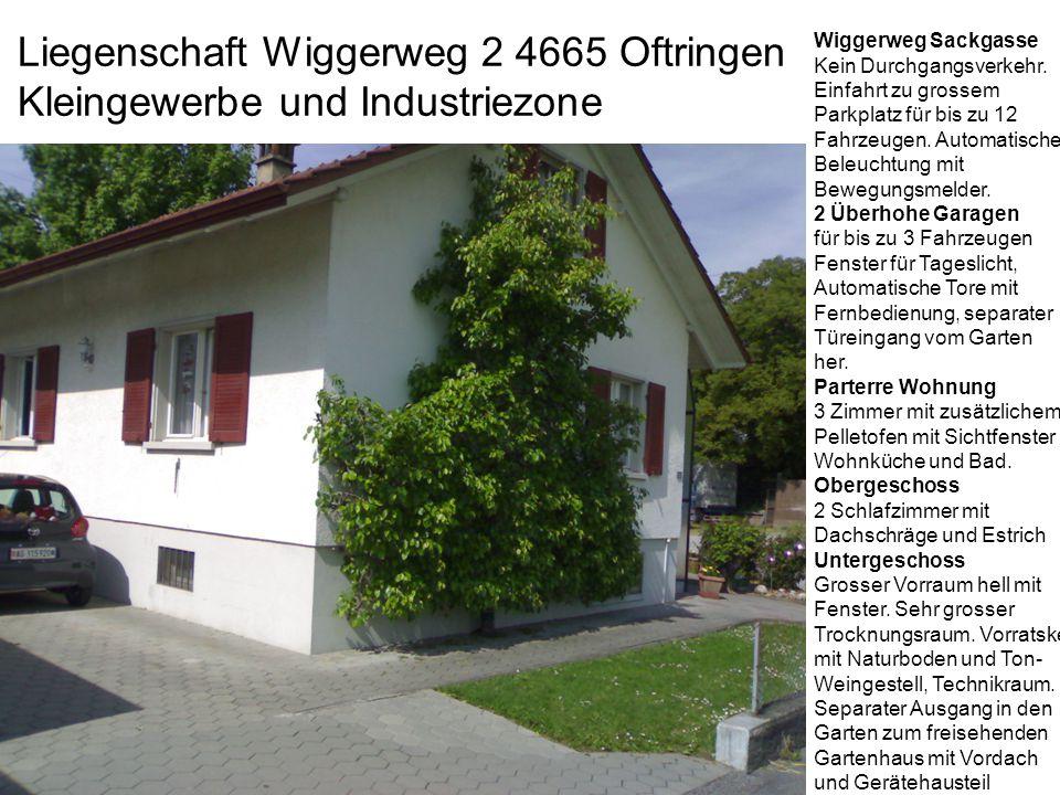 Liegenschaft Wiggerweg 2 4665 Oftringen Kleingewerbe und Industriezone Wiggerweg Sackgasse Kein Durchgangsverkehr. Einfahrt zu grossem Parkplatz für b