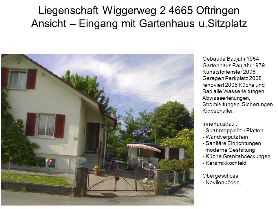 Liegenschaft Wiggerweg 2 4665 Oftringen Ansicht – Eingang mit Gartenhaus u.Sitzplatz Gebäude Baujahr 1954 Gartenhaus Baujahr 1979 Kunststoffenster 200