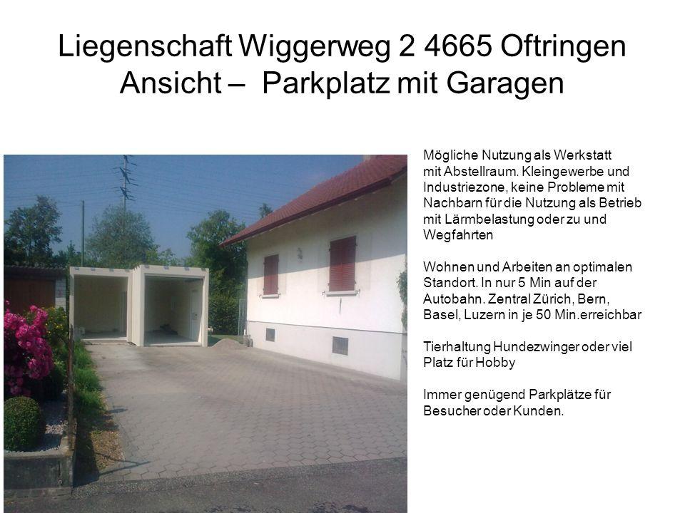 Liegenschaft Wiggerweg 2 4665 Oftringen Ansicht – Parkplatz mit Garagen Mögliche Nutzung als Werkstatt mit Abstellraum. Kleingewerbe und Industriezone