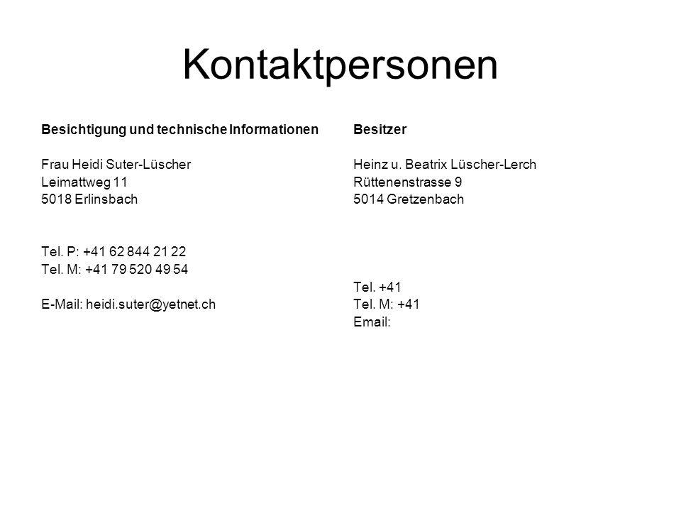 Kontaktpersonen Besichtigung und technische Informationen Frau Heidi Suter-Lüscher Leimattweg 11 5018 Erlinsbach Tel. P: +41 62 844 21 22 Tel. M: +41