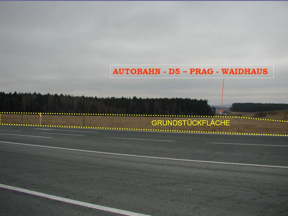 AUTOBAHN - D5 – PRAG - WAIDHAUS GRUNDSTÜCKFLÄCHE