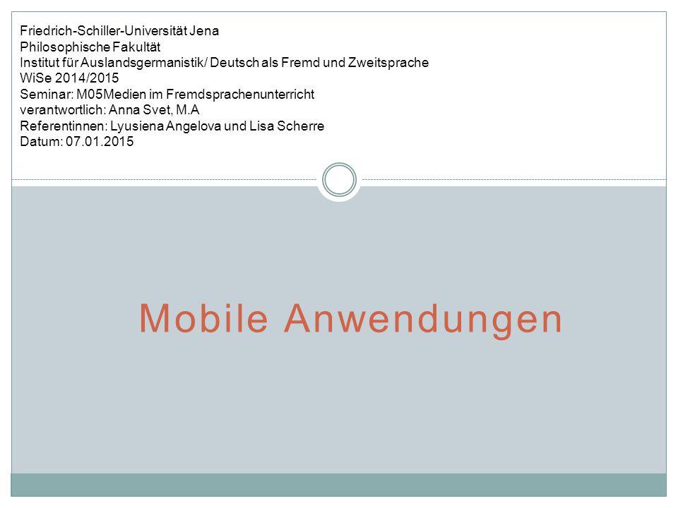 Mobile Anwendungen Friedrich-Schiller-Universität Jena Philosophische Fakultät Institut für Auslandsgermanistik/ Deutsch als Fremd und Zweitsprache Wi