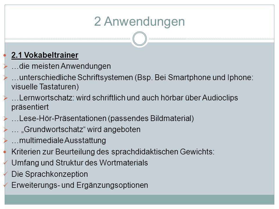 2 Anwendungen 2.1 Vokabeltrainer  …die meisten Anwendungen  …unterschiedliche Schriftsystemen (Bsp. Bei Smartphone und Iphone: visuelle Tastaturen)