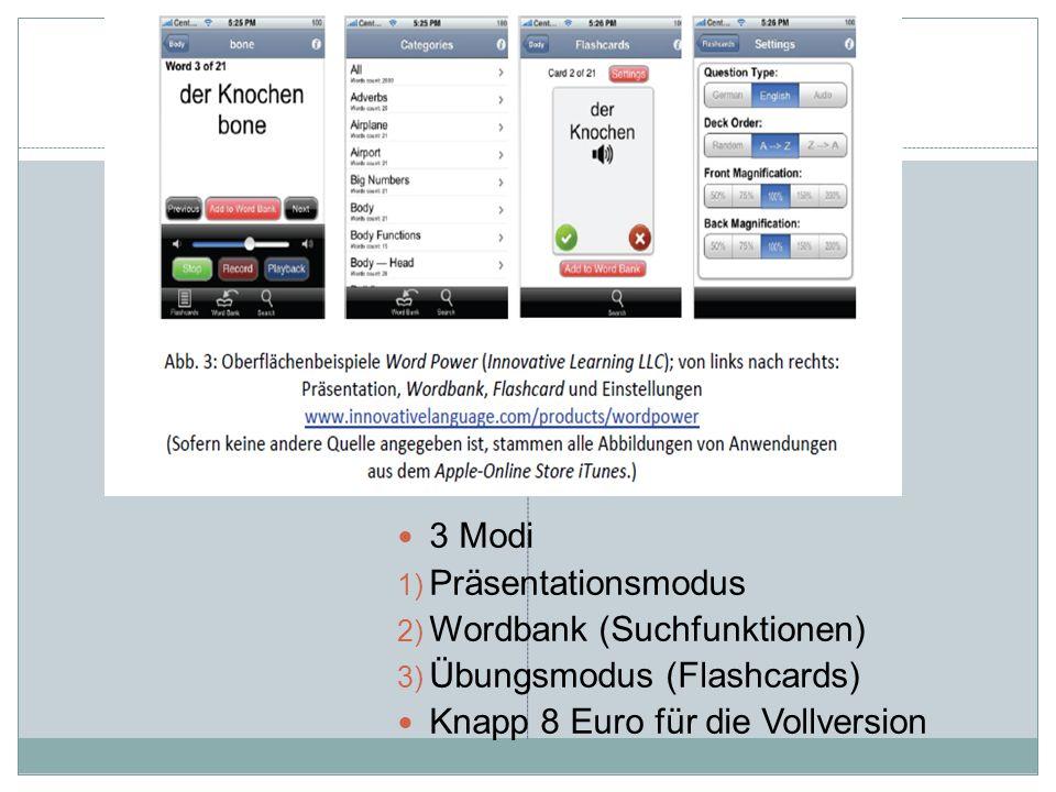 3 Modi 1) Präsentationsmodus 2) Wordbank (Suchfunktionen) 3) Übungsmodus (Flashcards) Knapp 8 Euro für die Vollversion