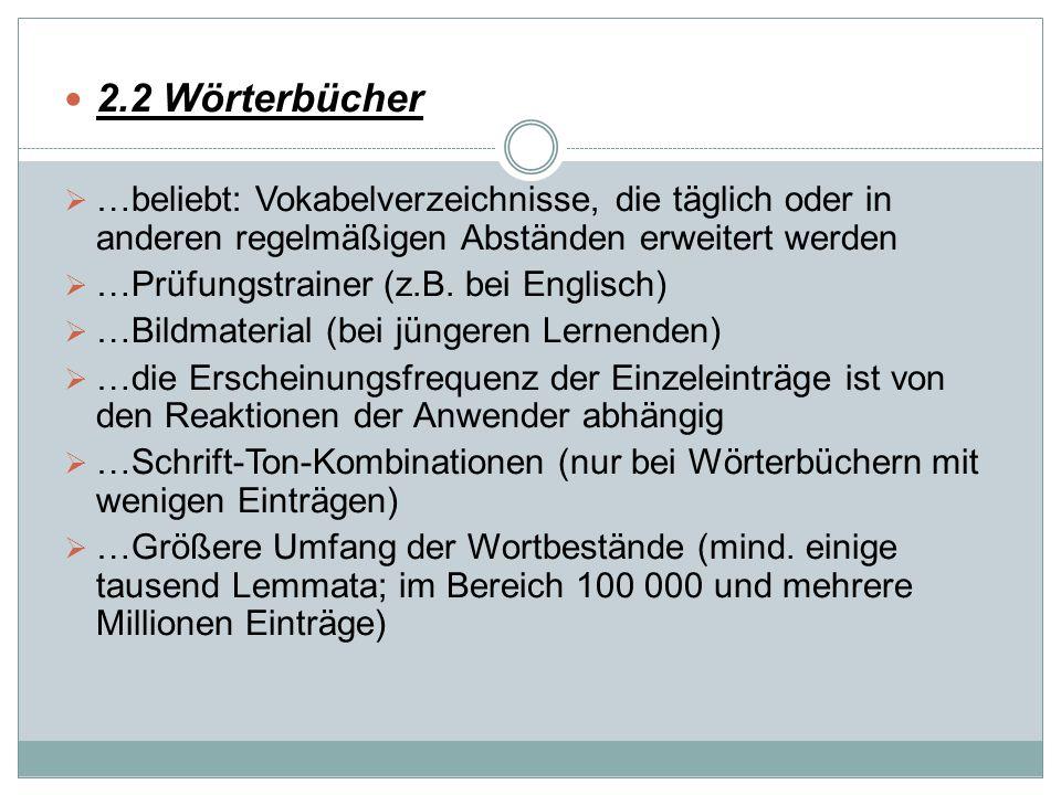 2.2 Wörterbücher  …beliebt: Vokabelverzeichnisse, die täglich oder in anderen regelmäßigen Abständen erweitert werden  …Prüfungstrainer (z.B. bei En