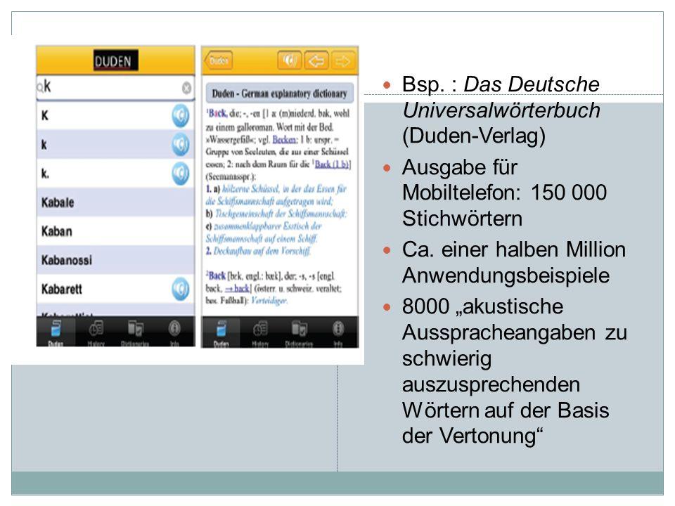 Bsp. : Das Deutsche Universalwörterbuch (Duden-Verlag) Ausgabe für Mobiltelefon: 150 000 Stichwörtern Ca. einer halben Million Anwendungsbeispiele 800