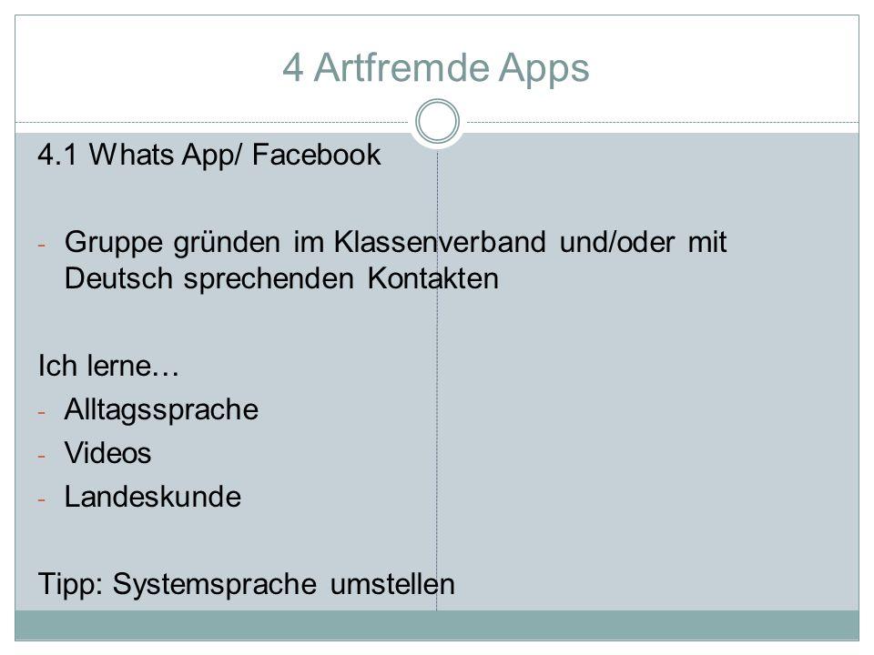 4 Artfremde Apps 4.1 Whats App/ Facebook - Gruppe gründen im Klassenverband und/oder mit Deutsch sprechenden Kontakten Ich lerne… - Alltagssprache - Videos - Landeskunde Tipp: Systemsprache umstellen