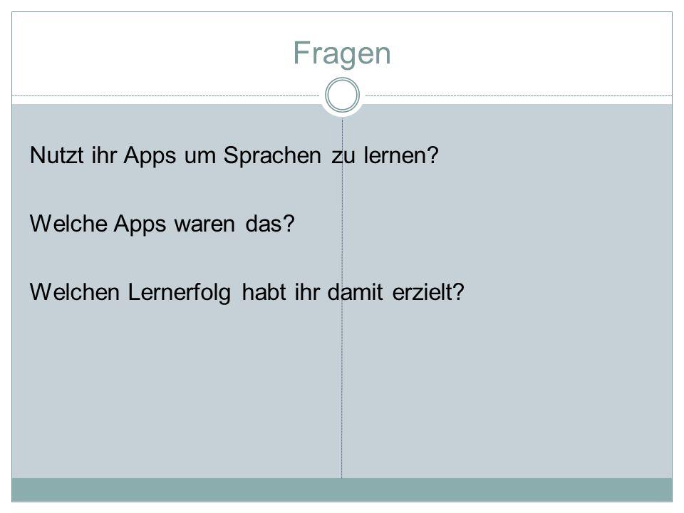 Fragen Nutzt ihr Apps um Sprachen zu lernen? Welche Apps waren das? Welchen Lernerfolg habt ihr damit erzielt?