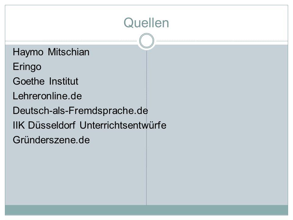 Quellen Haymo Mitschian Eringo Goethe Institut Lehreronline.de Deutsch-als-Fremdsprache.de IIK Düsseldorf Unterrichtsentwürfe Gründerszene.de