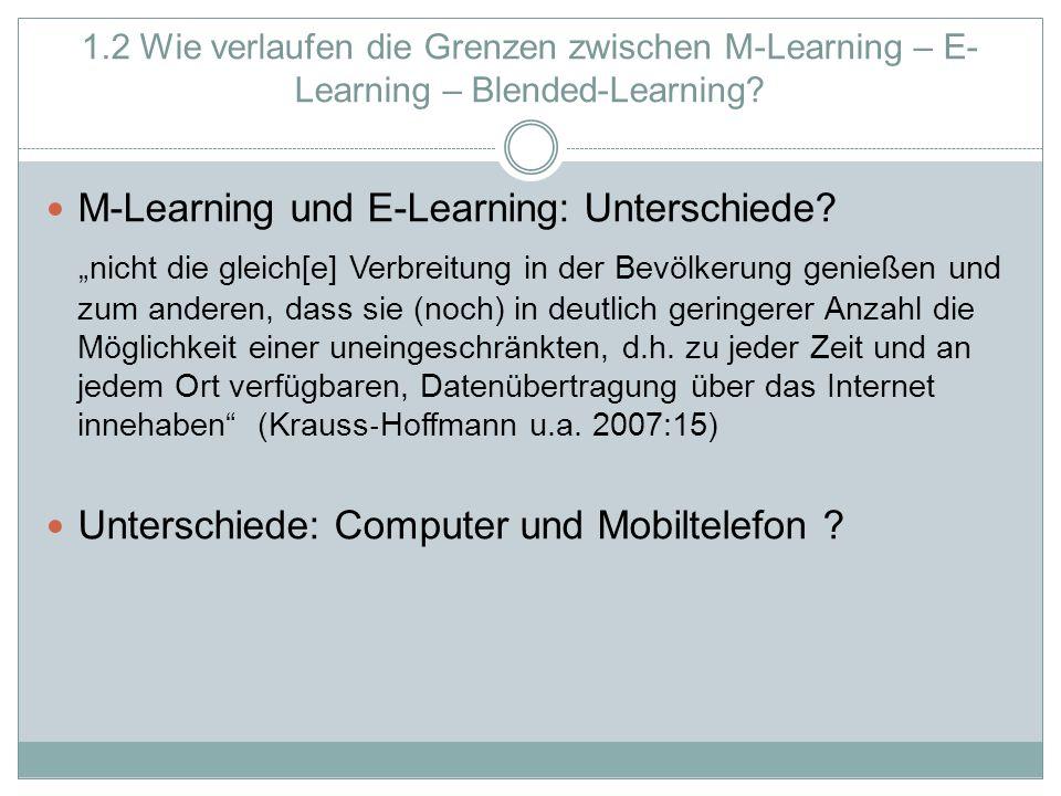 """1.2 Wie verlaufen die Grenzen zwischen M-Learning – E- Learning – Blended-Learning? M-Learning und E-Learning: Unterschiede? """"nicht die gleich[e] Verb"""