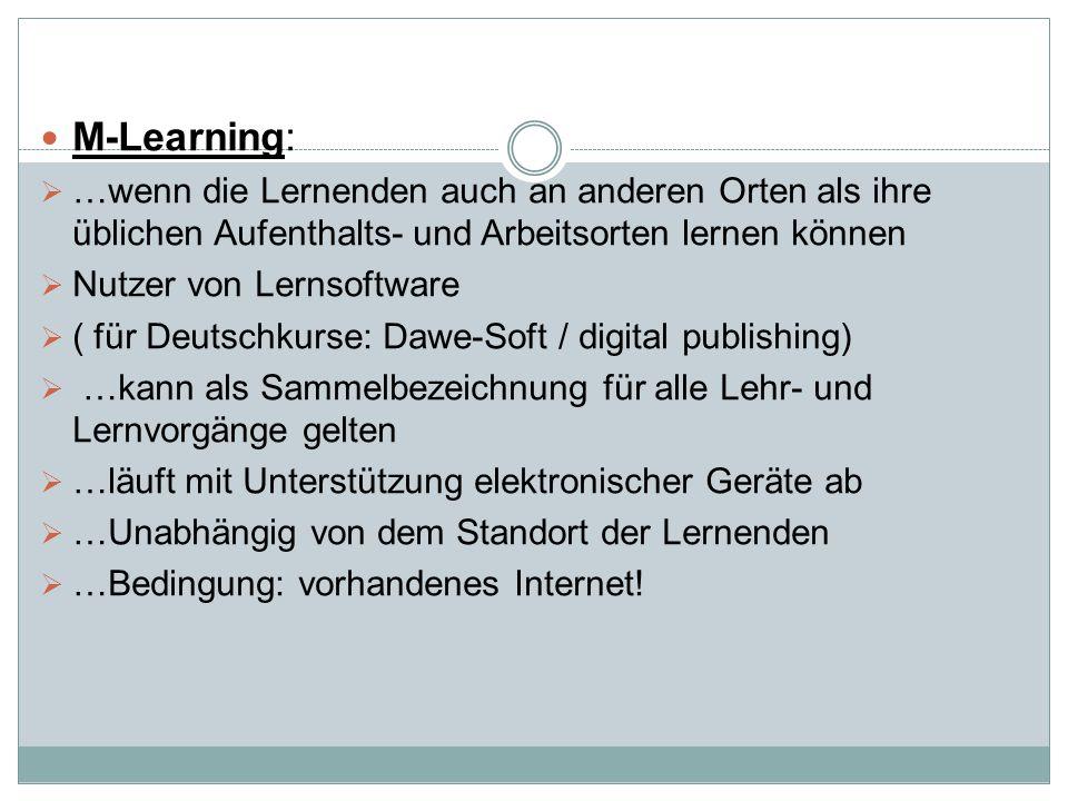 M-Learning:  …wenn die Lernenden auch an anderen Orten als ihre üblichen Aufenthalts- und Arbeitsorten lernen können  Nutzer von Lernsoftware  ( fü