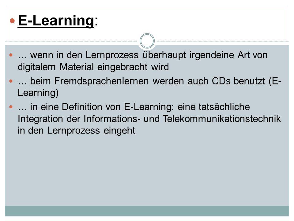 E-Learning: … wenn in den Lernprozess überhaupt irgendeine Art von digitalem Material eingebracht wird … beim Fremdsprachenlernen werden auch CDs benutzt (E- Learning) … in eine Definition von E ‐ Learning: eine tatsächliche Integration der Informations ‐ und Telekommunikationstechnik in den Lernprozess eingeht