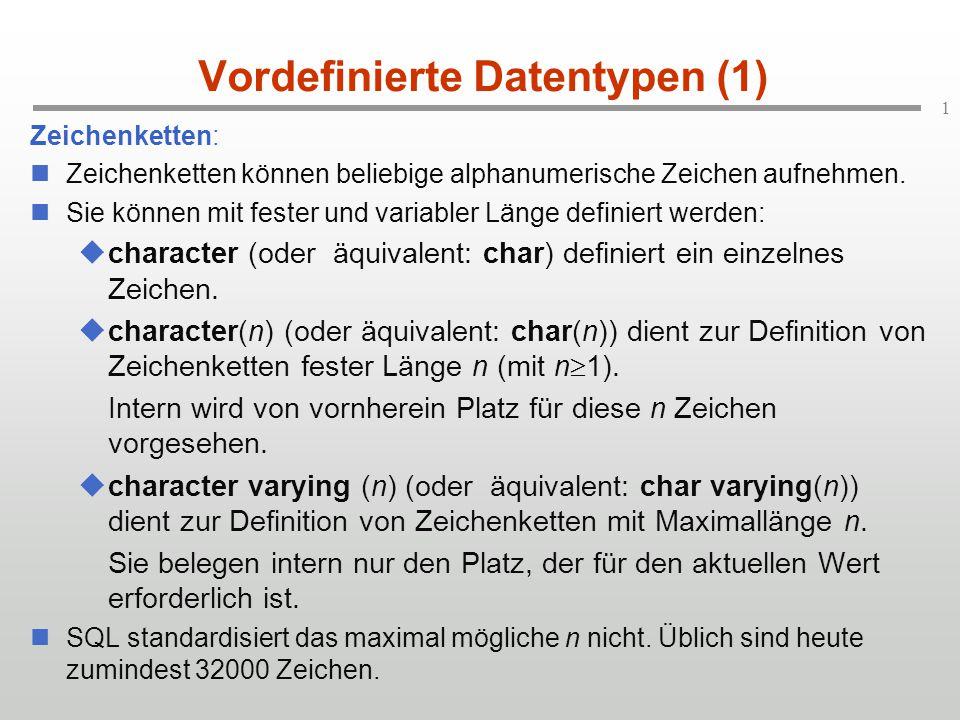 1 Vordefinierte Datentypen (1) Zeichenketten: Zeichenketten können beliebige alphanumerische Zeichen aufnehmen. Sie können mit fester und variabler Lä