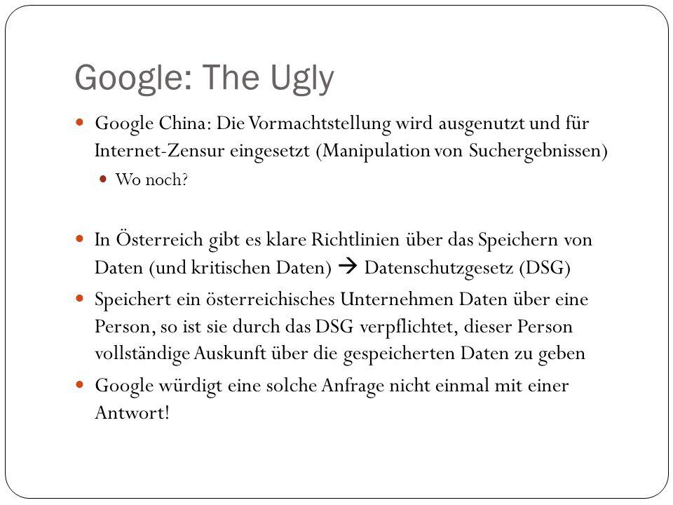 Google: The Ugly Google China: Die Vormachtstellung wird ausgenutzt und für Internet-Zensur eingesetzt (Manipulation von Suchergebnissen) Wo noch.