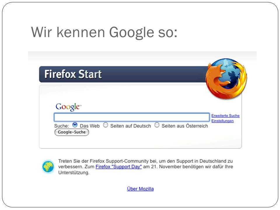 Kurze Zwischenfrage: Wer kennt noch andere Suchmaschinen außer Google? Yahoo MSN Altavista