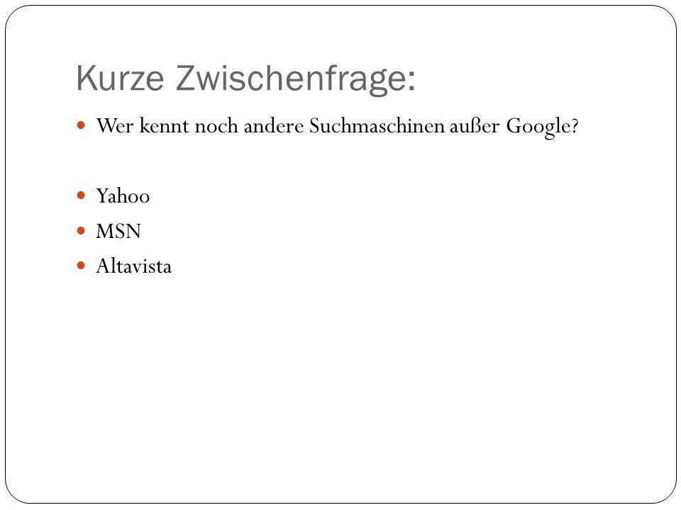 Kurze Zwischenfrage: Wer kennt noch andere Suchmaschinen außer Google Yahoo MSN Altavista