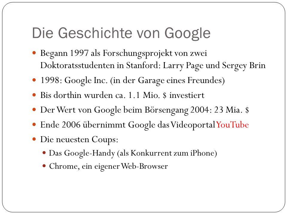 Die Geschichte von Google Begann 1997 als Forschungsprojekt von zwei Doktoratsstudenten in Stanford: Larry Page und Sergey Brin 1998: Google Inc.