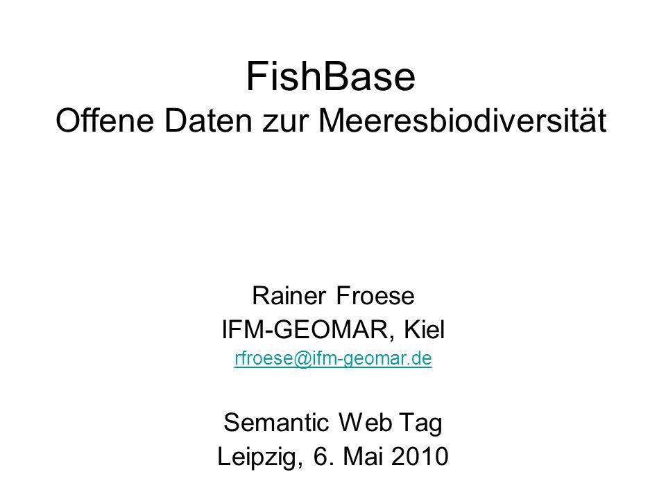 FishBase Offene Daten zur Meeresbiodiversität Rainer Froese IFM-GEOMAR, Kiel rfroese@ifm-geomar.de Semantic Web Tag Leipzig, 6.