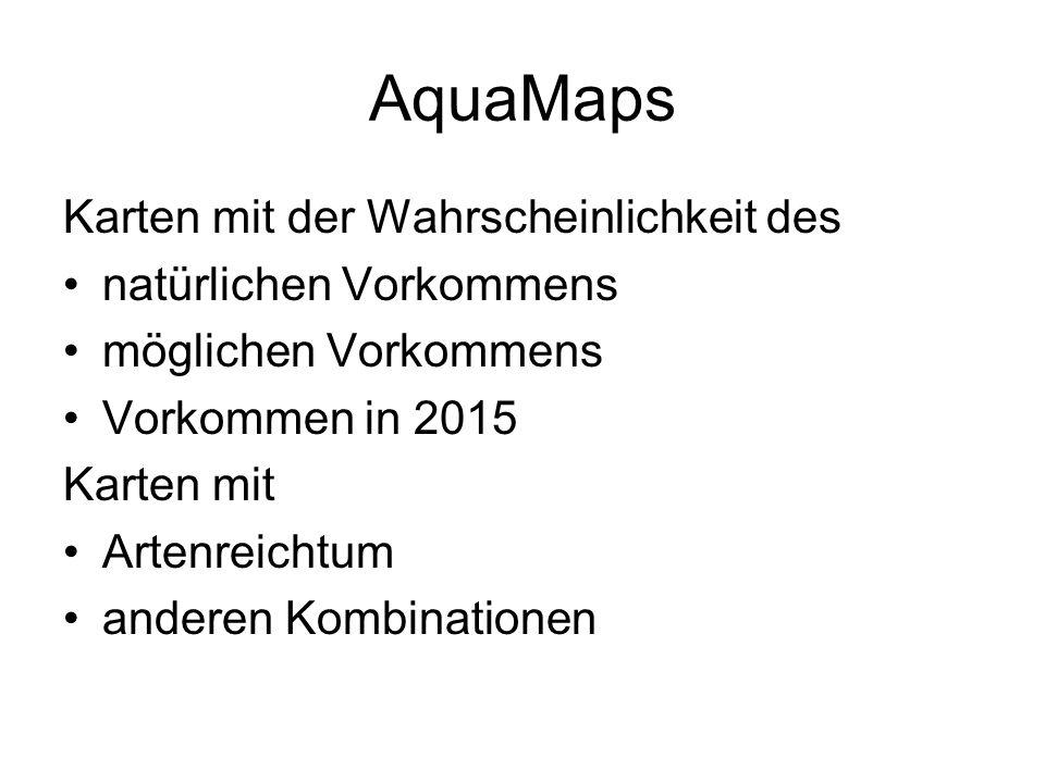 AquaMaps Karten mit der Wahrscheinlichkeit des natürlichen Vorkommens möglichen Vorkommens Vorkommen in 2015 Karten mit Artenreichtum anderen Kombinationen