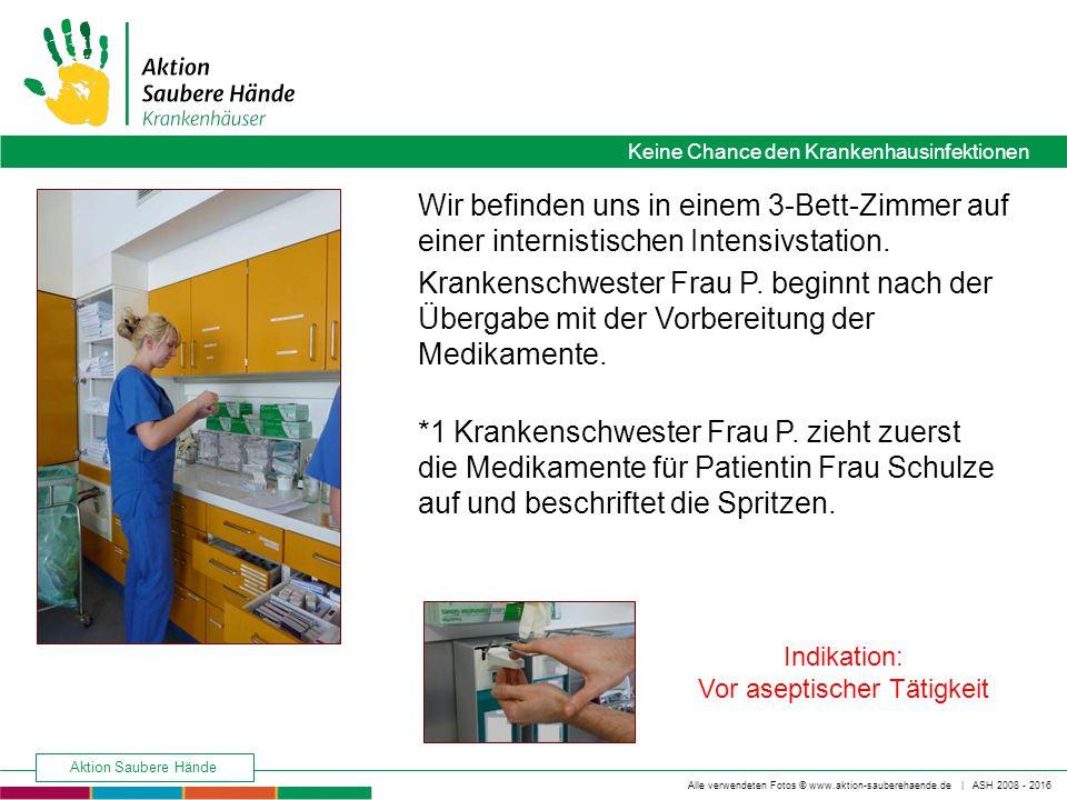 Keine Chance den Krankenhausinfektionen Alle verwendeten Fotos © www.aktion-sauberehaende.de | ASH 2008 - 2016 Aktion Saubere Hände Wir befinden uns in einem 3-Bett-Zimmer auf einer internistischen Intensivstation.