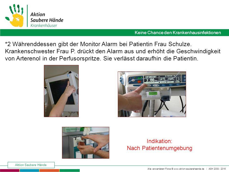 Keine Chance den Krankenhausinfektionen Alle verwendeten Fotos © www.aktion-sauberehaende.de | ASH 2008 - 2016 Aktion Saubere Hände *2 Währenddessen gibt der Monitor Alarm bei Patientin Frau Schulze.