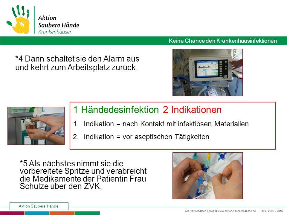 Keine Chance den Krankenhausinfektionen Alle verwendeten Fotos © www.aktion-sauberehaende.de | ASH 2008 - 2016 Aktion Saubere Hände *4 Dann schaltet sie den Alarm aus und kehrt zum Arbeitsplatz zurück.
