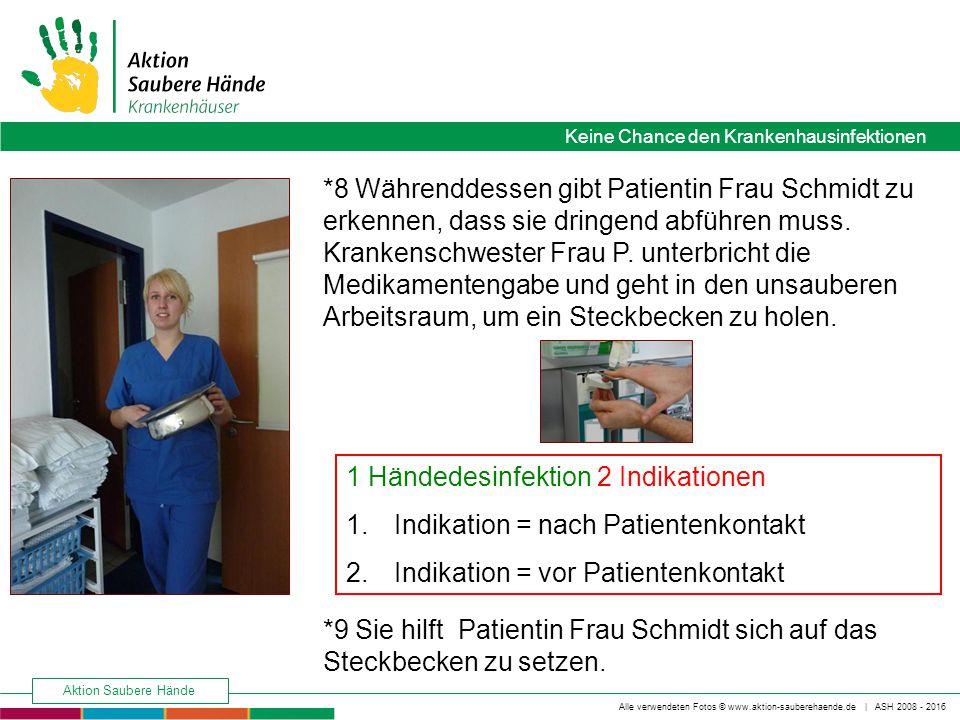 Keine Chance den Krankenhausinfektionen Alle verwendeten Fotos © www.aktion-sauberehaende.de | ASH 2008 - 2016 Aktion Saubere Hände *9 Sie hilft Patientin Frau Schmidt sich auf das Steckbecken zu setzen.