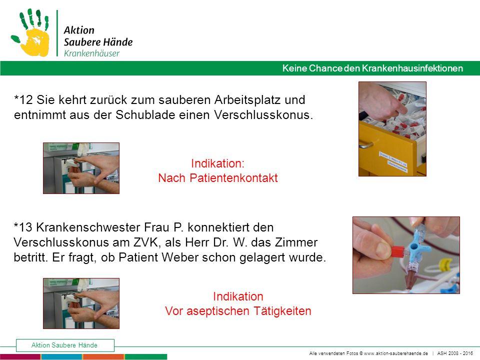 Keine Chance den Krankenhausinfektionen Alle verwendeten Fotos © www.aktion-sauberehaende.de | ASH 2008 - 2016 Aktion Saubere Hände *13 Krankenschwester Frau P.