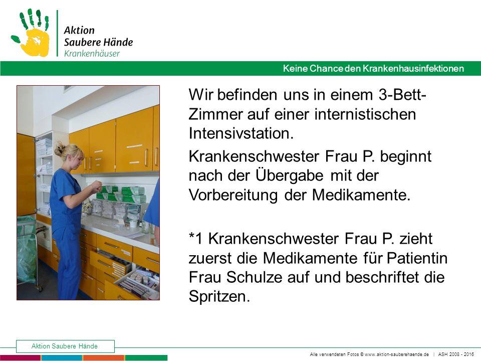 Keine Chance den Krankenhausinfektionen Alle verwendeten Fotos © www.aktion-sauberehaende.de | ASH 2008 - 2016 Aktion Saubere Hände Wir befinden uns in einem 3-Bett- Zimmer auf einer internistischen Intensivstation.