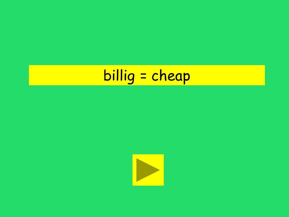 billig = cheap