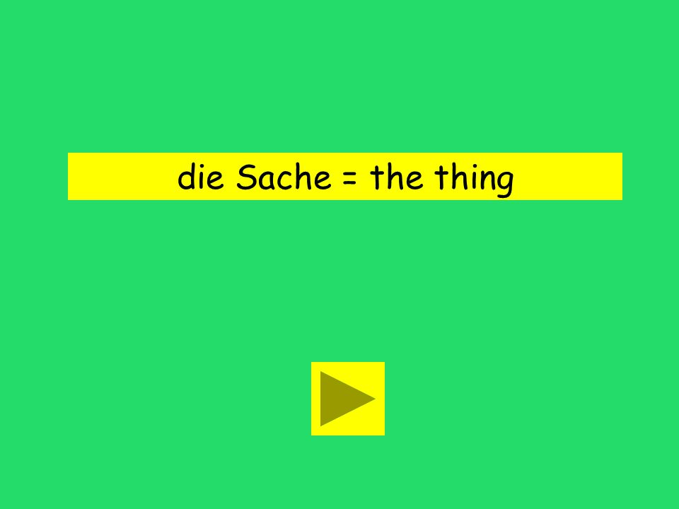 die Sache = the thing